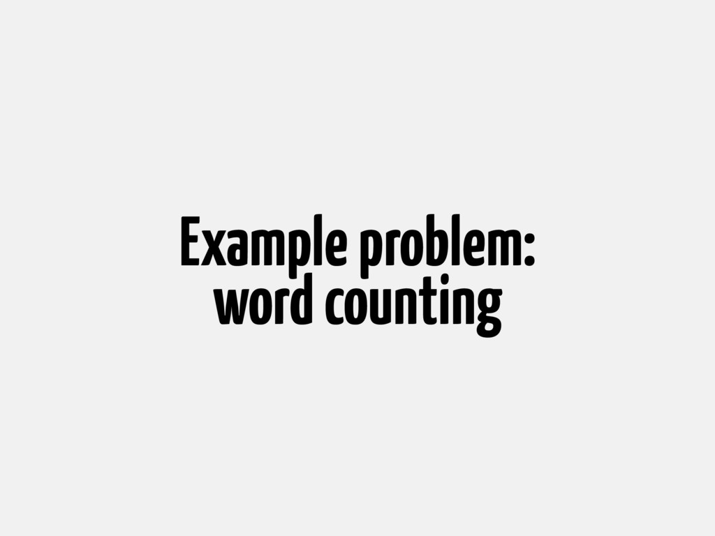 Example problem: word counting