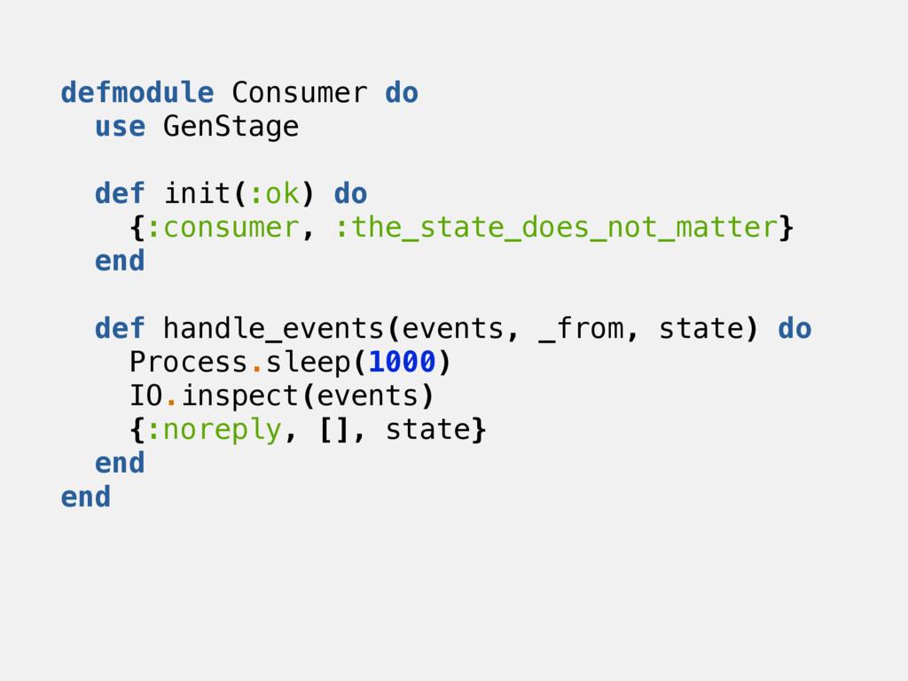 defmodule Consumer do use GenStage def init(:ok...