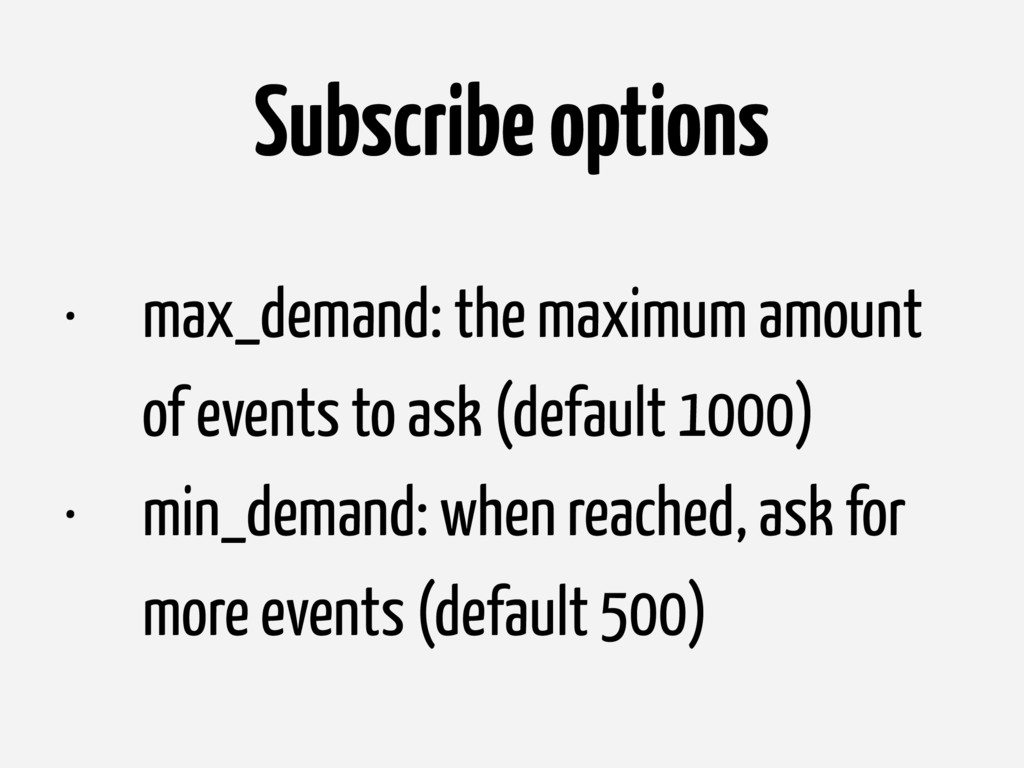 Subscribe options • max_demand: the maximum amo...
