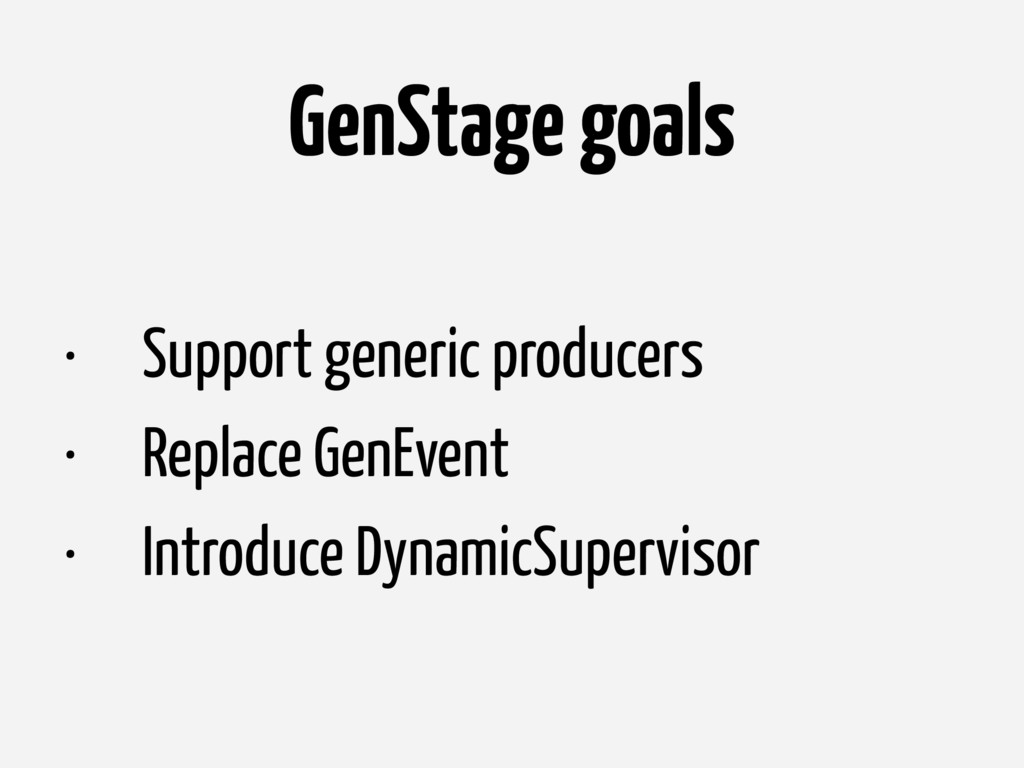 GenStage goals • Support generic producers • Re...
