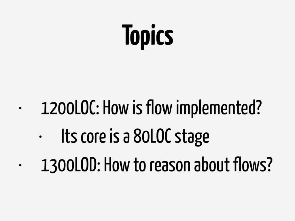 Topics • 1200LOC: How is flow implemented? • It...
