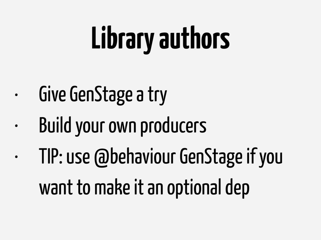 Library authors • Give GenStage a try • Build y...