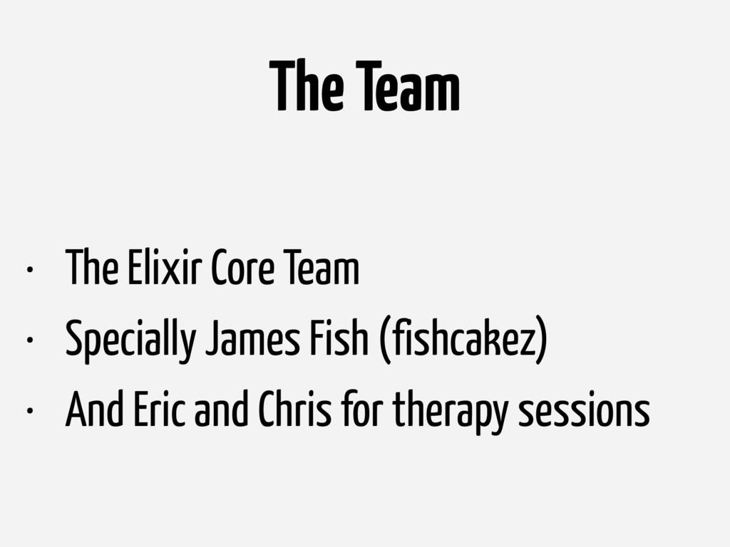 The Team • The Elixir Core Team • Specially Jam...
