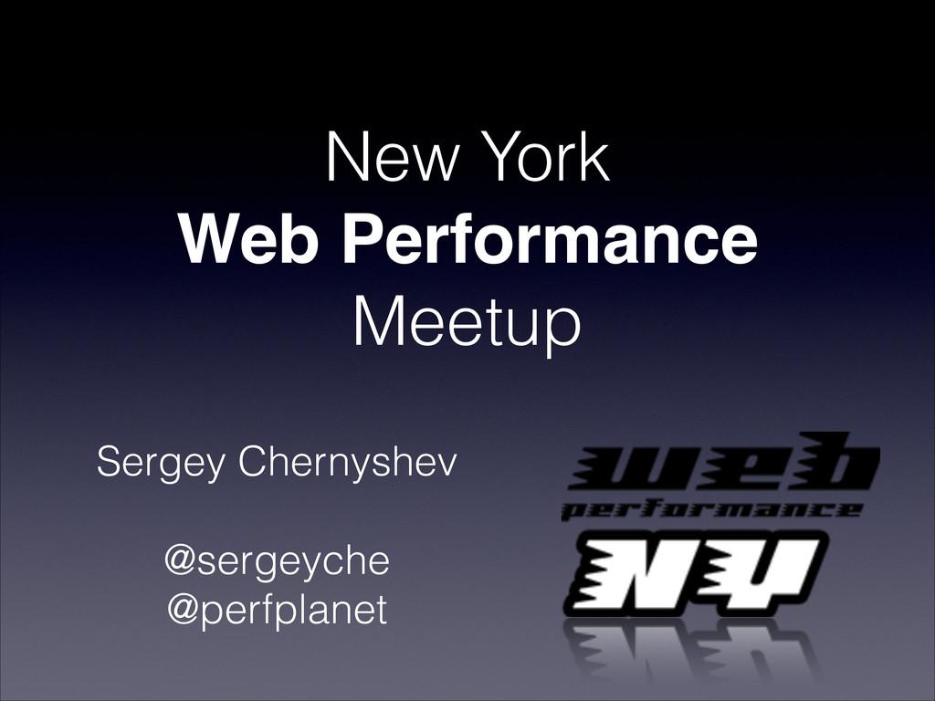 New York Web Performance Meetup Sergey Chernys...