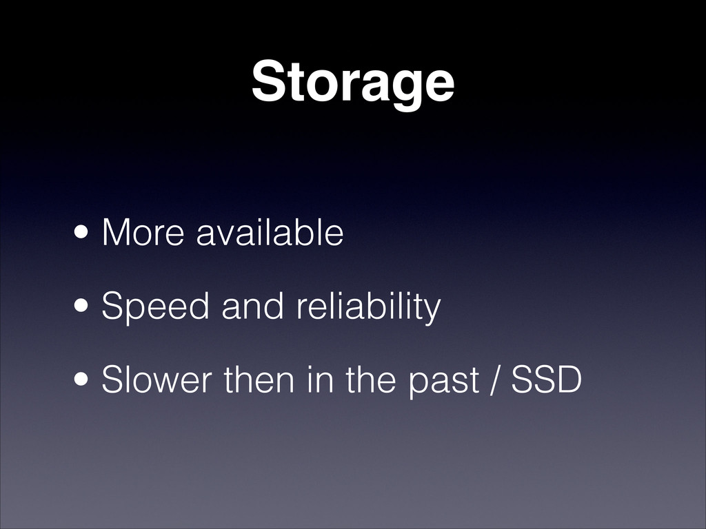 Storage • More available • Speed and reliabilit...