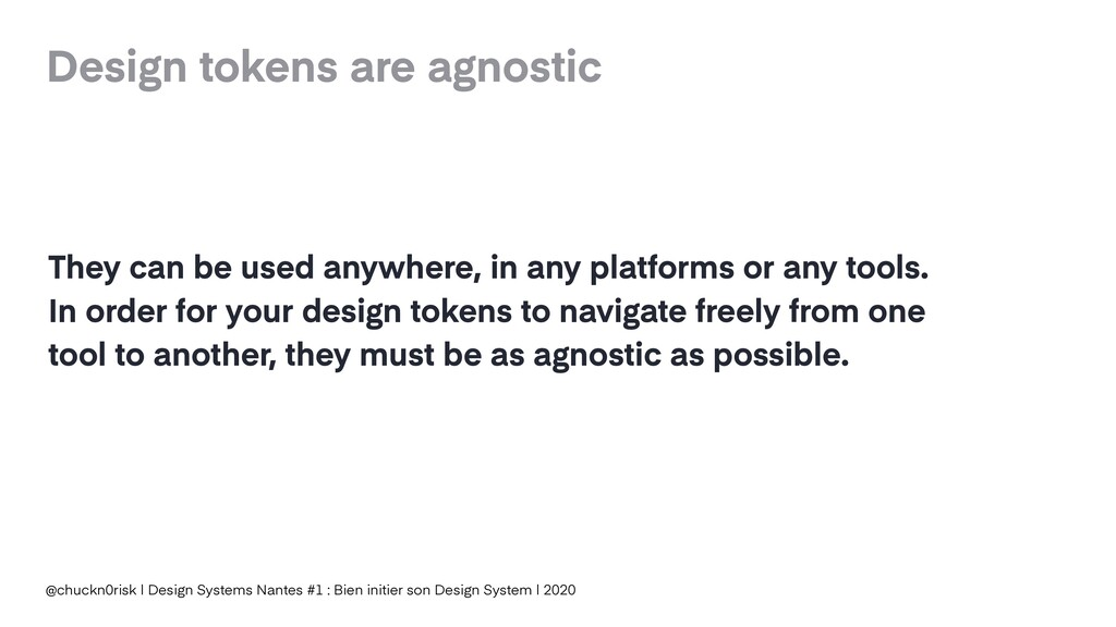 Design tokens are agnostic @chuckn0risk | Desig...