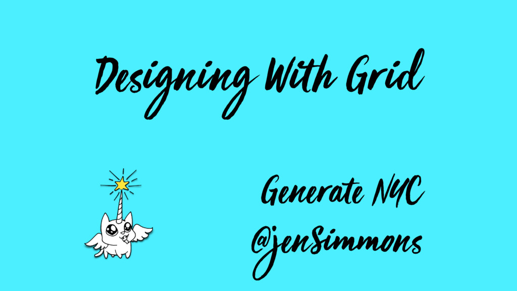 Designing With Grid Generate NYC @jenSimmons