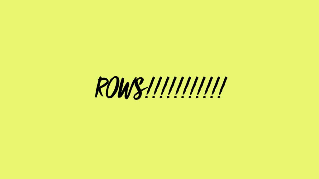 ROWS!!!!!!!!!!!