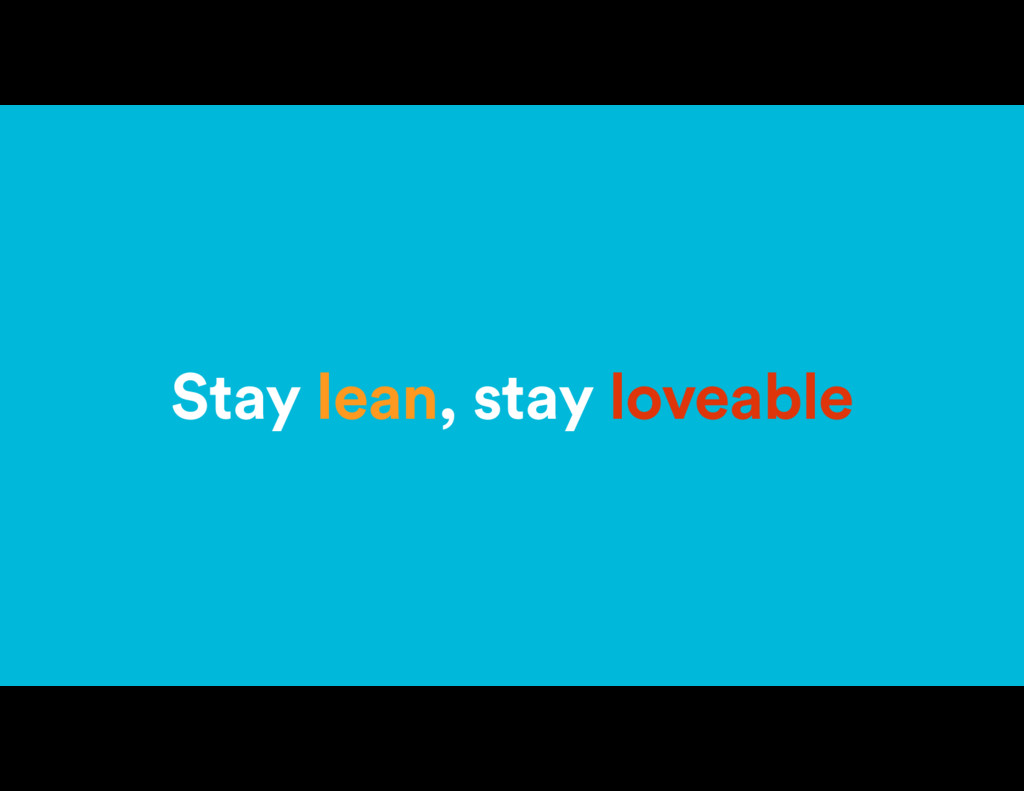 Stay lean, stay loveable