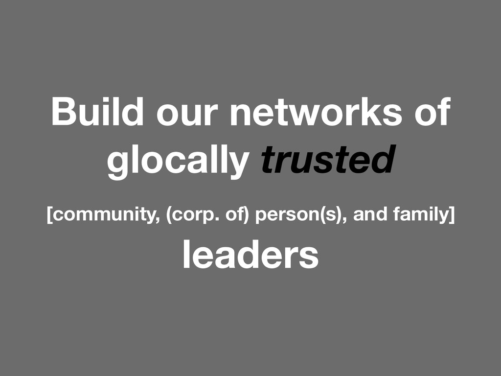 Build our networks of glocally trusted [communi...
