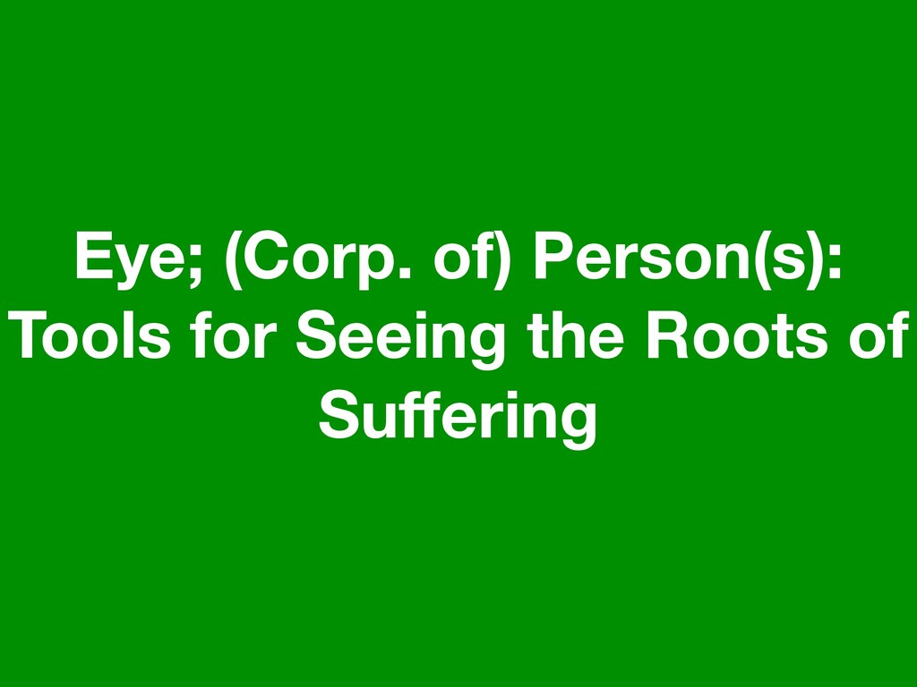 Eye; (Corp. of) Person(s): Tools for Seeing the...