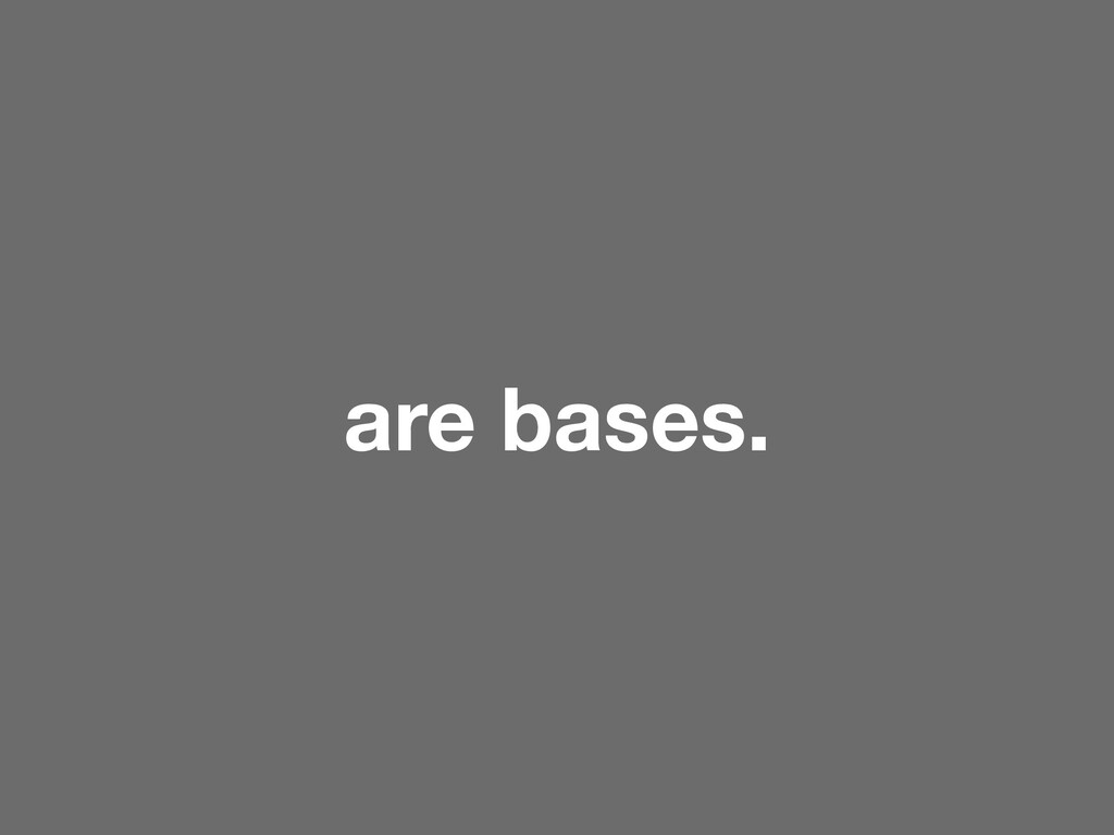are bases.