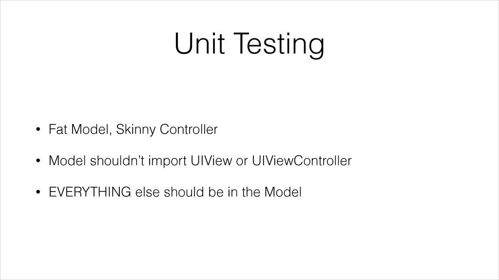 Unit Testing • Fat Model, Skinny Controller • M...
