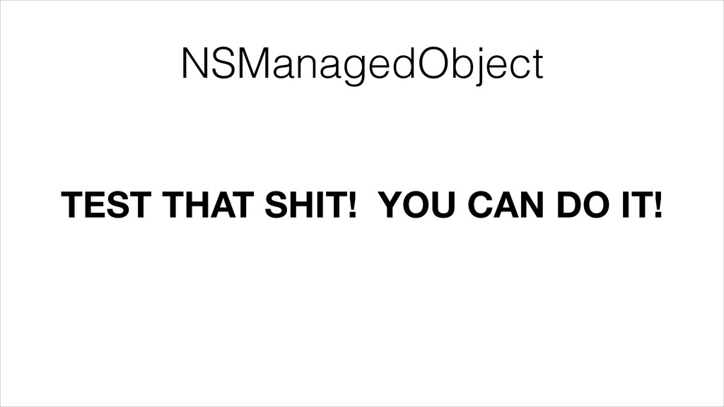 NSManagedObject TEST THAT SHIT! YOU CAN DO IT!