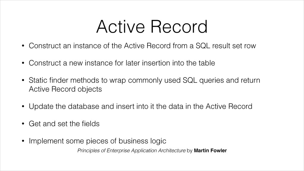 Active Record • Construct an instance of the Ac...