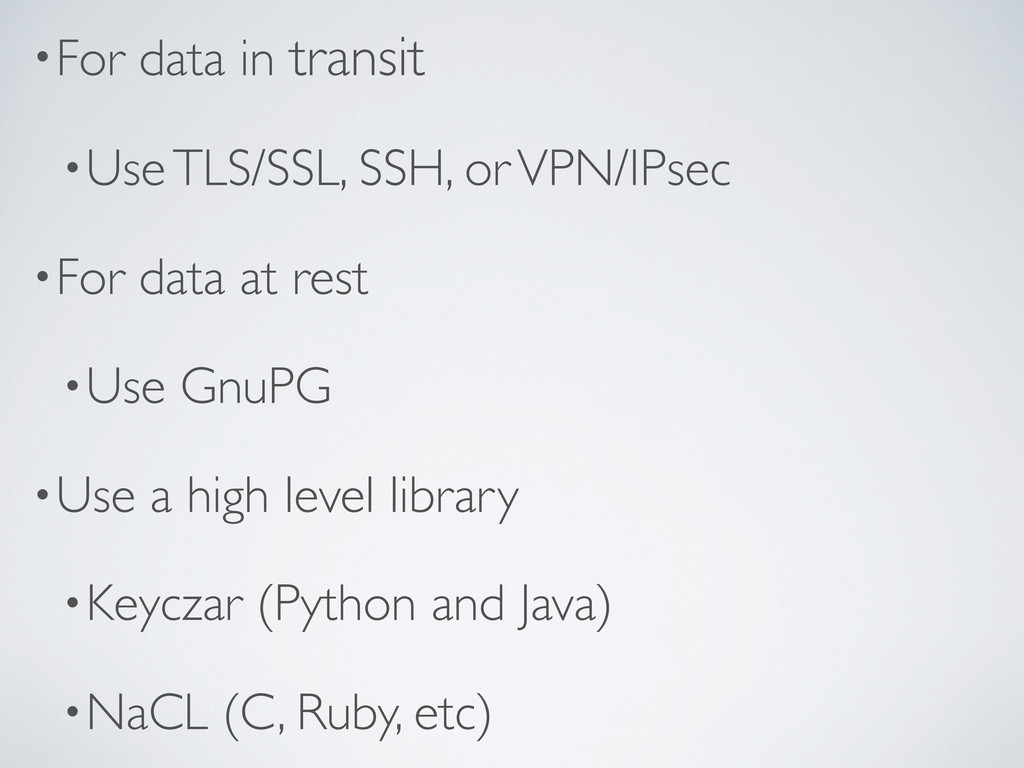 •For data in transit •Use TLS/SSL, SSH, or VPN/...