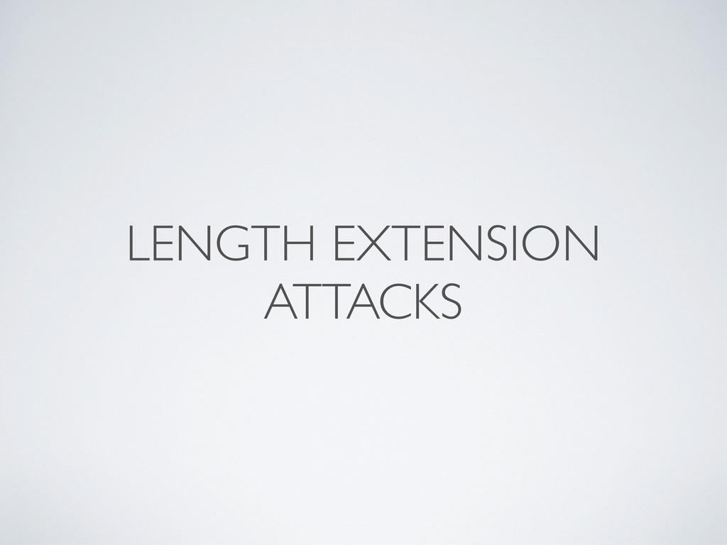 LENGTH EXTENSION ATTACKS
