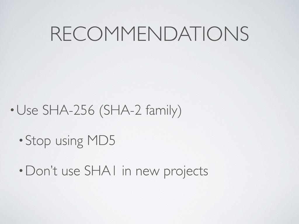 RECOMMENDATIONS •Use SHA-256 (SHA-2 family) •St...