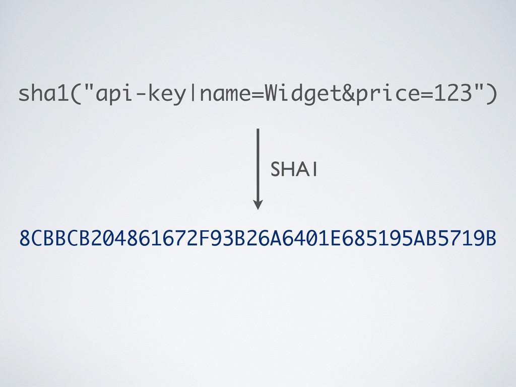 "sha1(""api-key|name=Widget&price=123"") 8CBBCB204..."