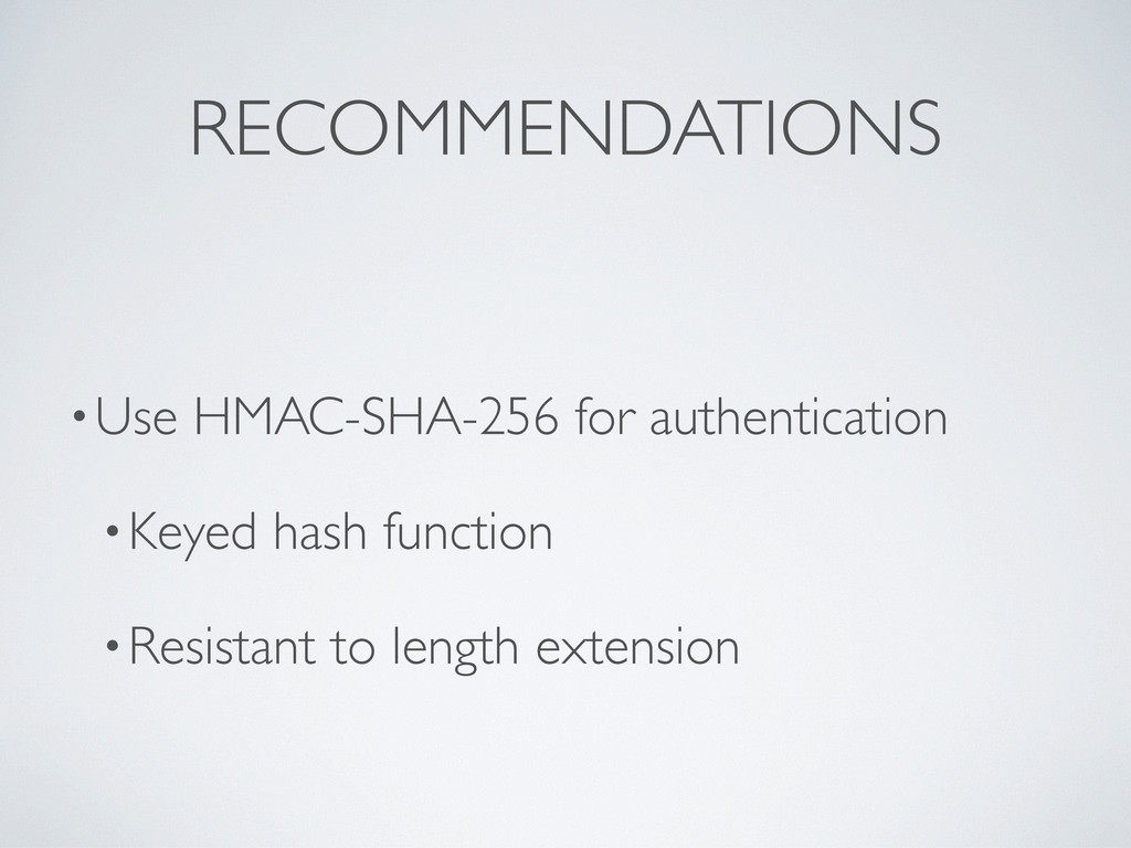 RECOMMENDATIONS •Use HMAC-SHA-256 for authentic...