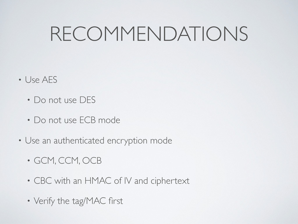 RECOMMENDATIONS • Use AES • Do not use DES • Do...