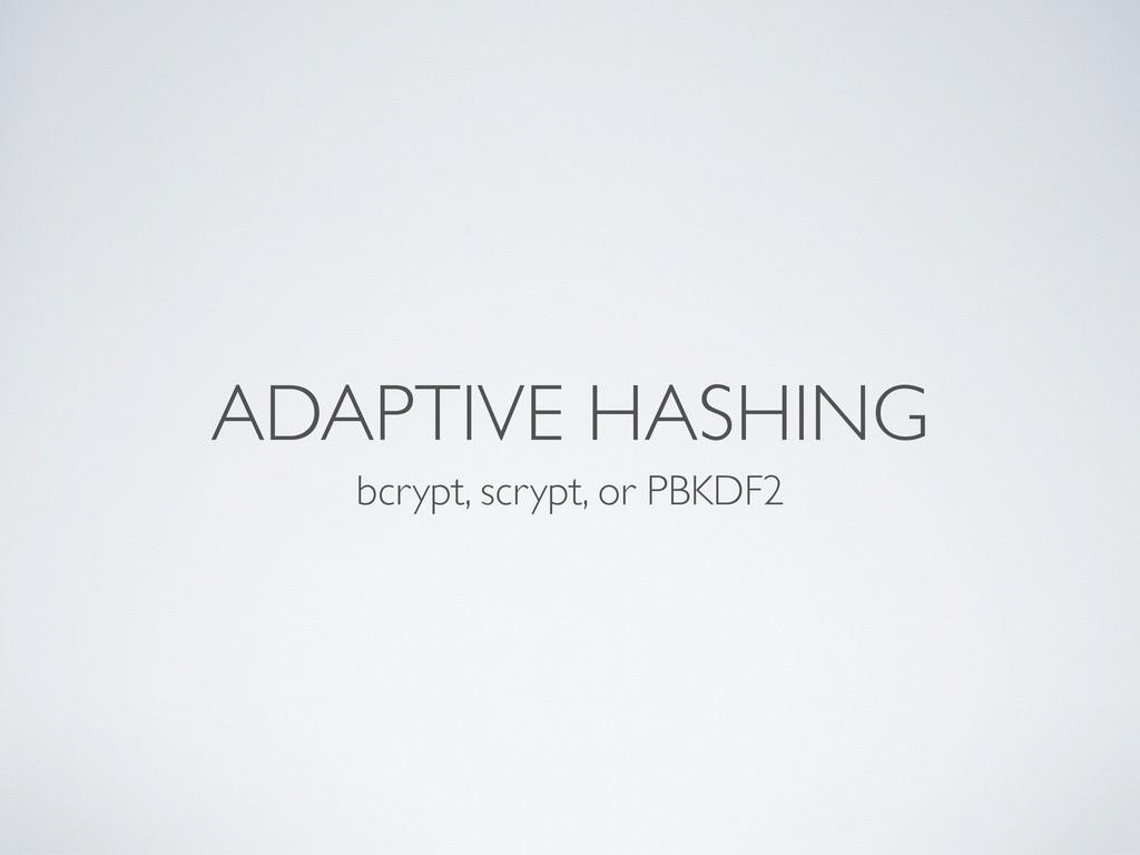 bcrypt, scrypt, or PBKDF2 ADAPTIVE HASHING