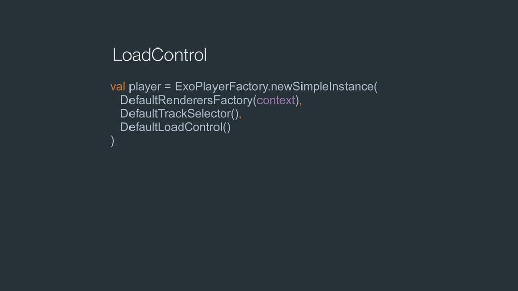 LoadControl val player = ExoPlayerFactory.newSi...