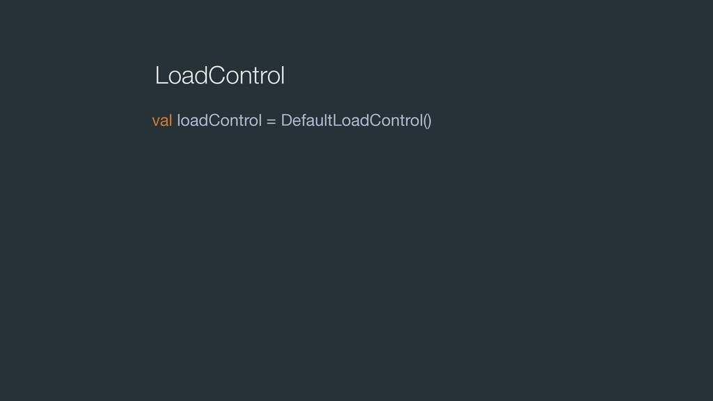 LoadControl val loadControl = DefaultLoadContro...