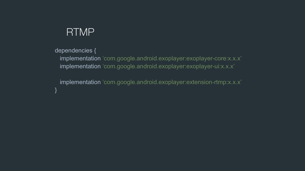 RTMP dependencies { implementation 'com.google....