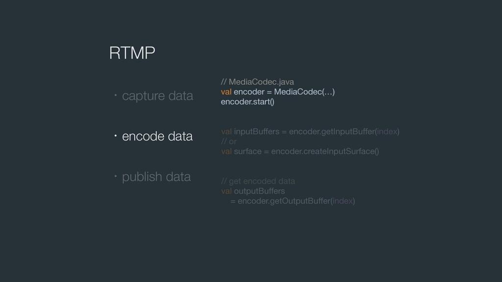 RTMP // MediaCodec.java  val encoder = MediaCod...