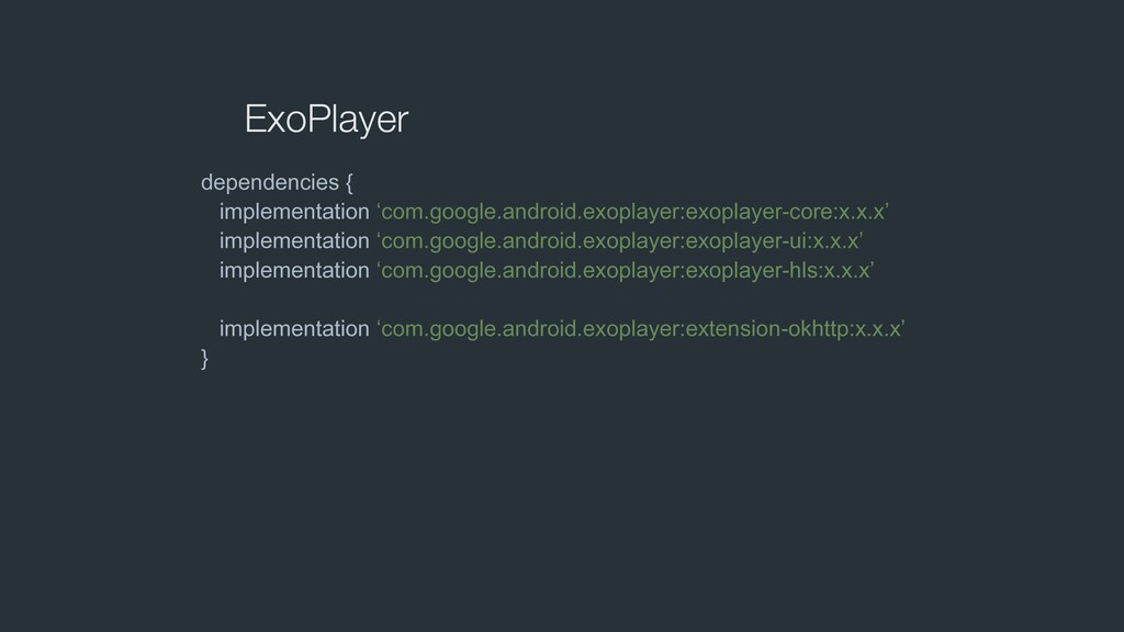 ExoPlayer dependencies { implementation 'com.go...