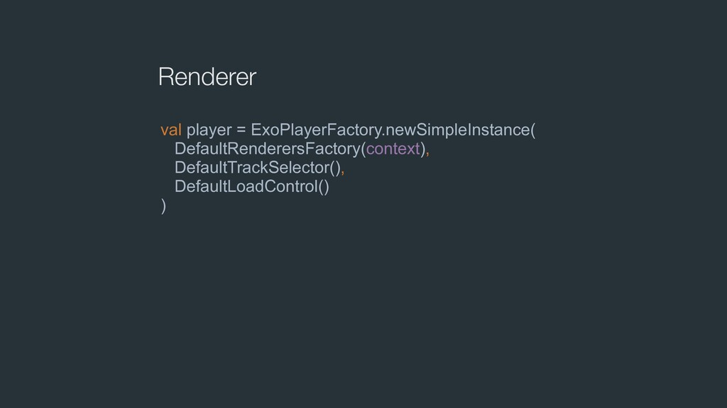 Renderer val player = ExoPlayerFactory.newSimpl...