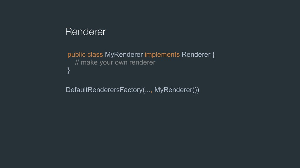 Renderer public class MyRenderer implements Ren...