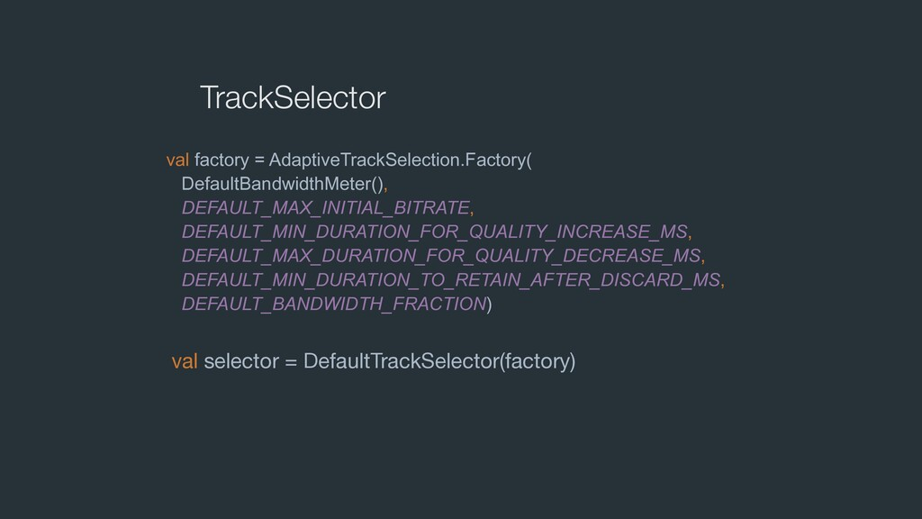 TrackSelector val factory = AdaptiveTrackSelect...