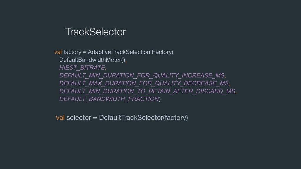 TrackSelector val selector = DefaultTrackSelect...