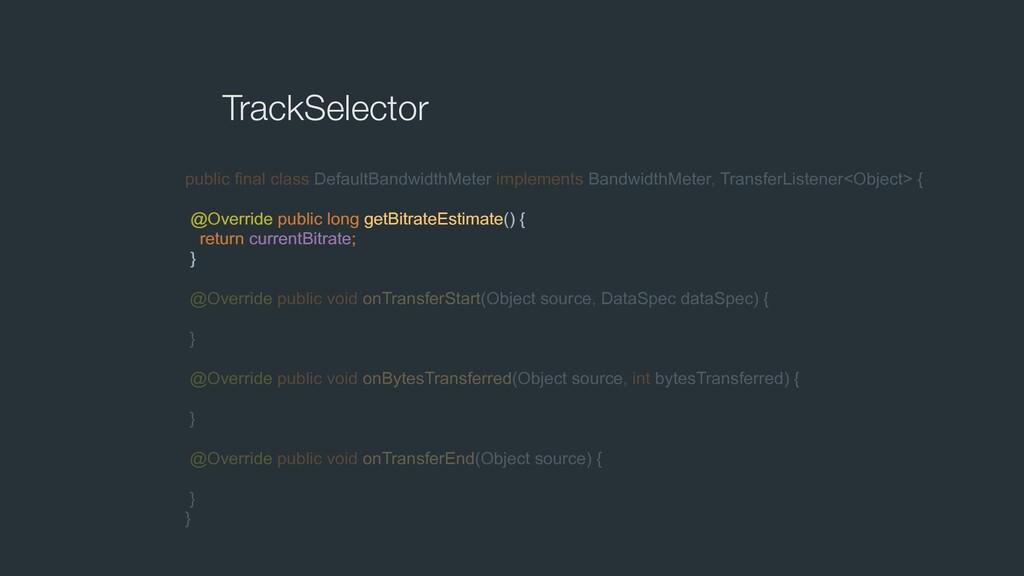 TrackSelector public final class DefaultBandwid...