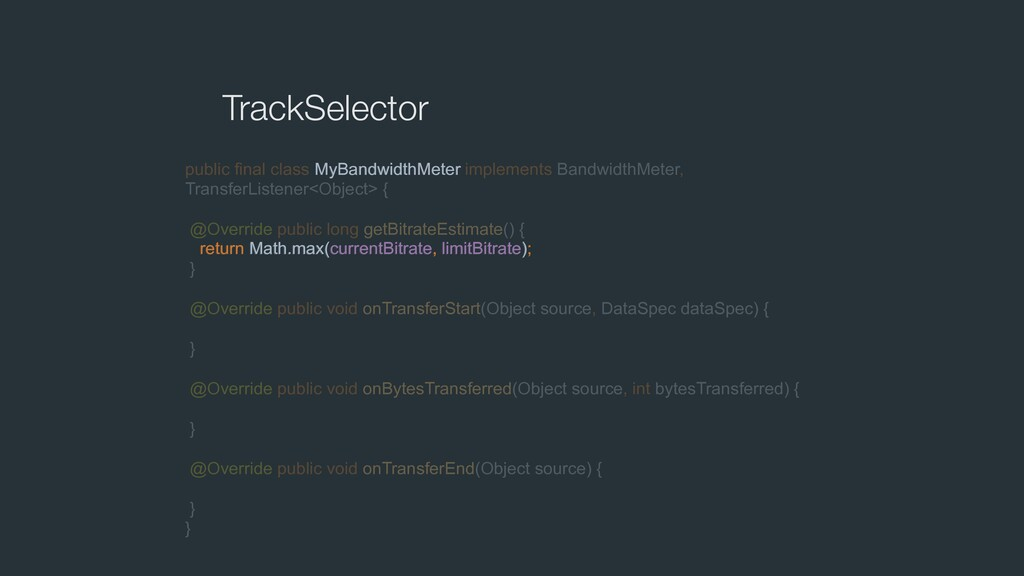 TrackSelector public final class MyBandwidthMet...
