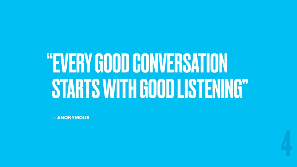 """EVERY GOOD CONVERSATION STARTS WITH GOOD LISTE..."