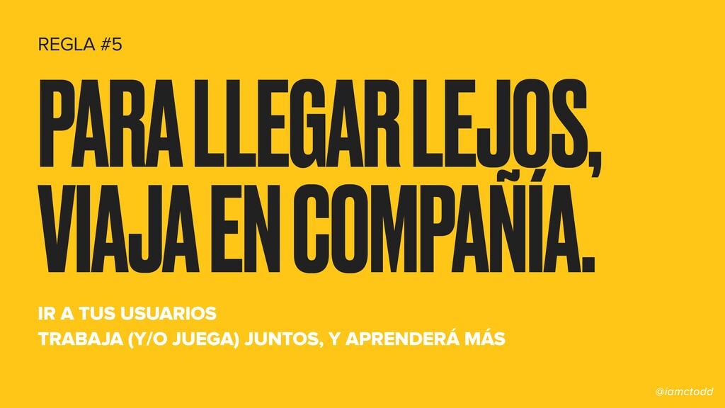 PARA LLEGAR LEJOS, VIAJA EN COMPAÑÍA. IR A TUS ...