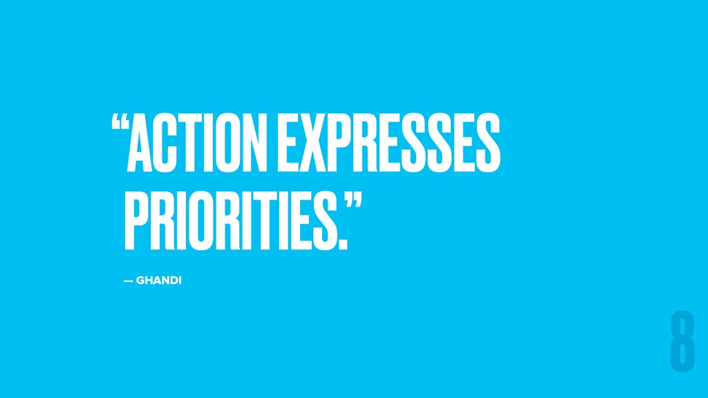 """ACTION EXPRESSES PRIORITIES."" — GHANDI 8"