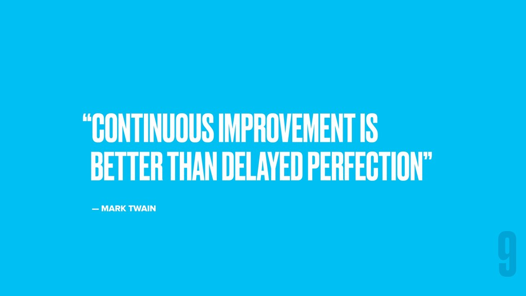 """CONTINUOUS IMPROVEMENT IS BETTER THAN DELAYED ..."