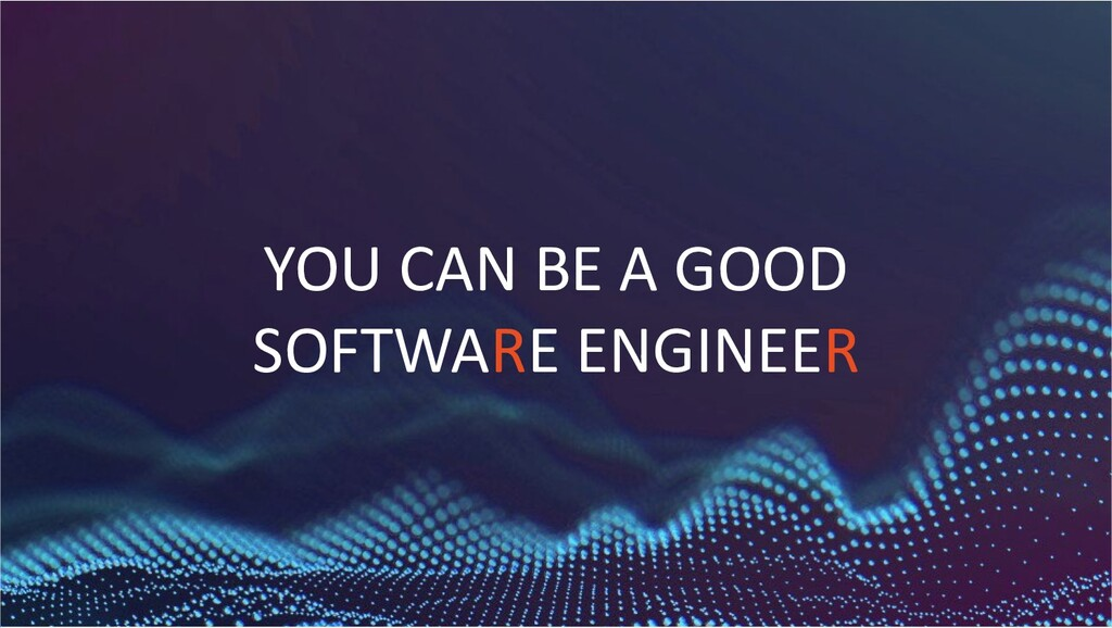 47 1 YOU CAN BE A GOOD SOFTWARE ENGINEER
