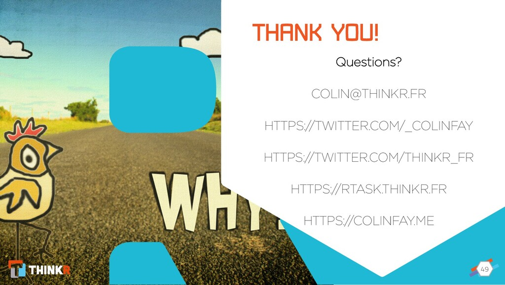 49 49 Questions? COLIN@THINKR.FR HTTPS://TWITTE...