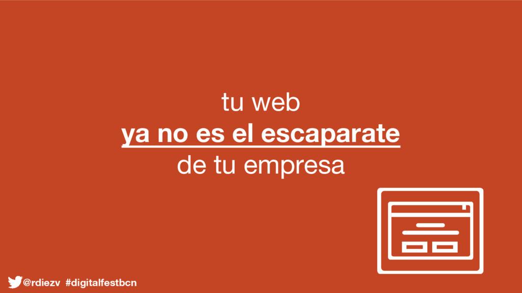 tu web ya no es el escaparate de tu empresa @rd...