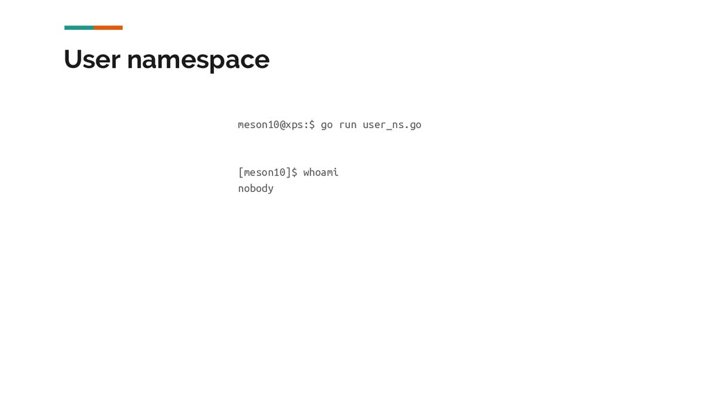 User namespace meson10@xps:$ go run user_ns.go ...