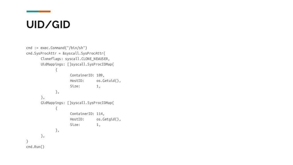 """UID/GID cmd := exec.Command(""""/bin/sh"""") cmd.SysP..."""