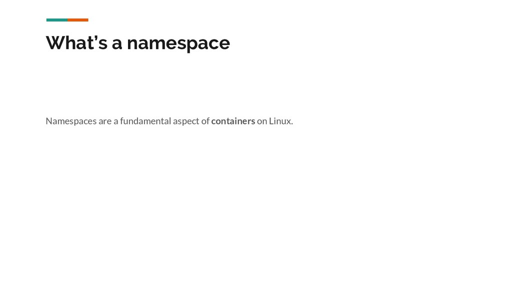 What's a namespace Namespaces are a fundamental...