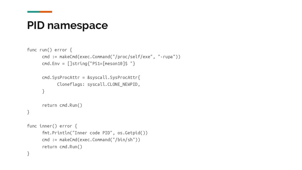 PID namespace func run() error { cmd := makeCmd...