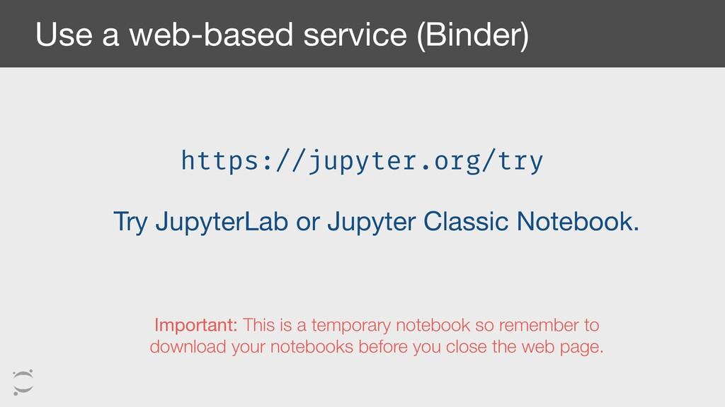 Use a web-based service (Binder) https://jupyte...