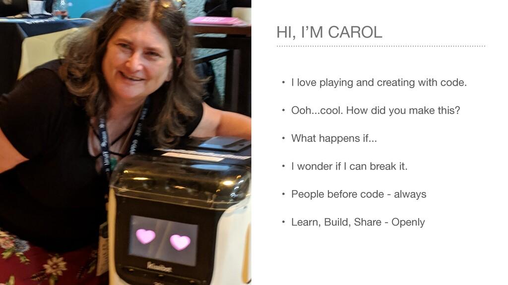 HI, I'M CAROL • I love playing and creating wit...